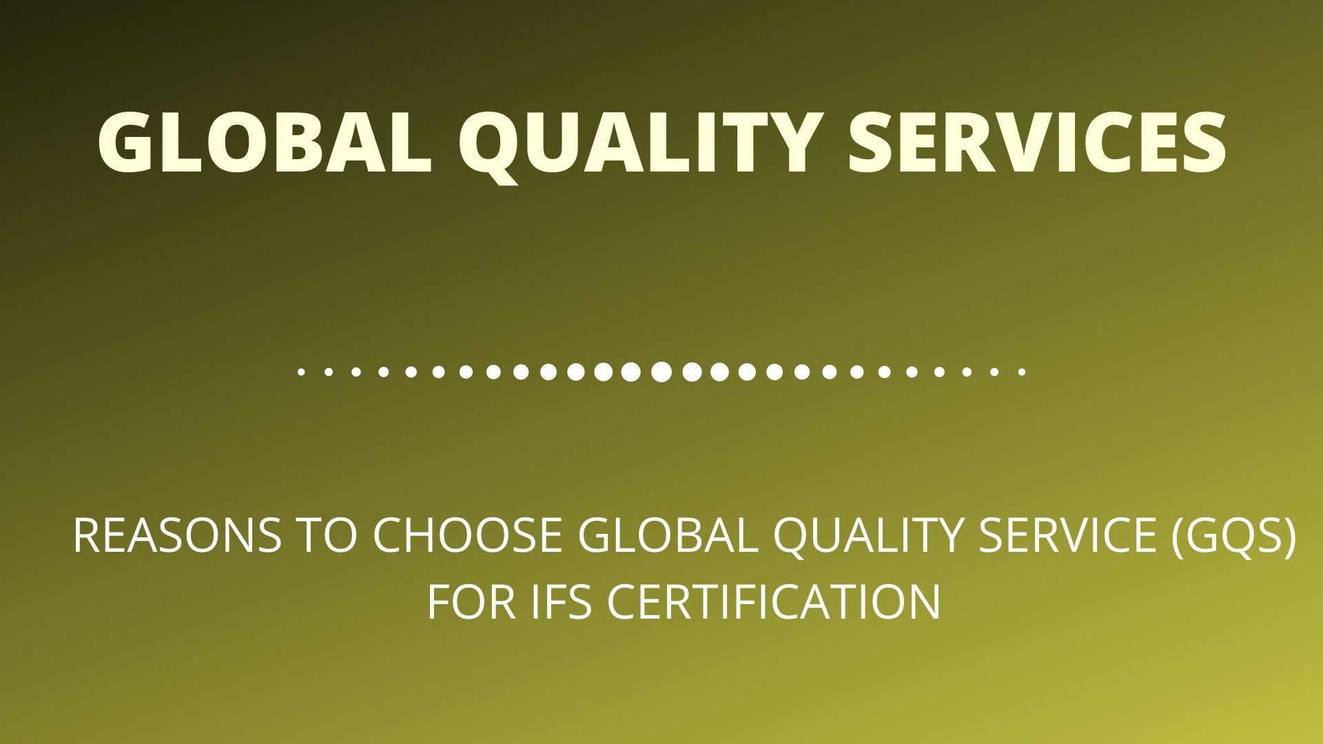 REASONS TO CHOOSE GLOBAL QUALITY SERVICE (GQS) FOR IFS CERTIFICATION_ (1)