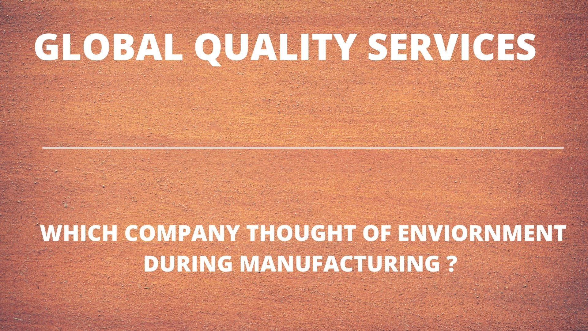 WHICH COMPANY THOUGHT OF ENVIORNMENT DURING MANUFACTURING_
