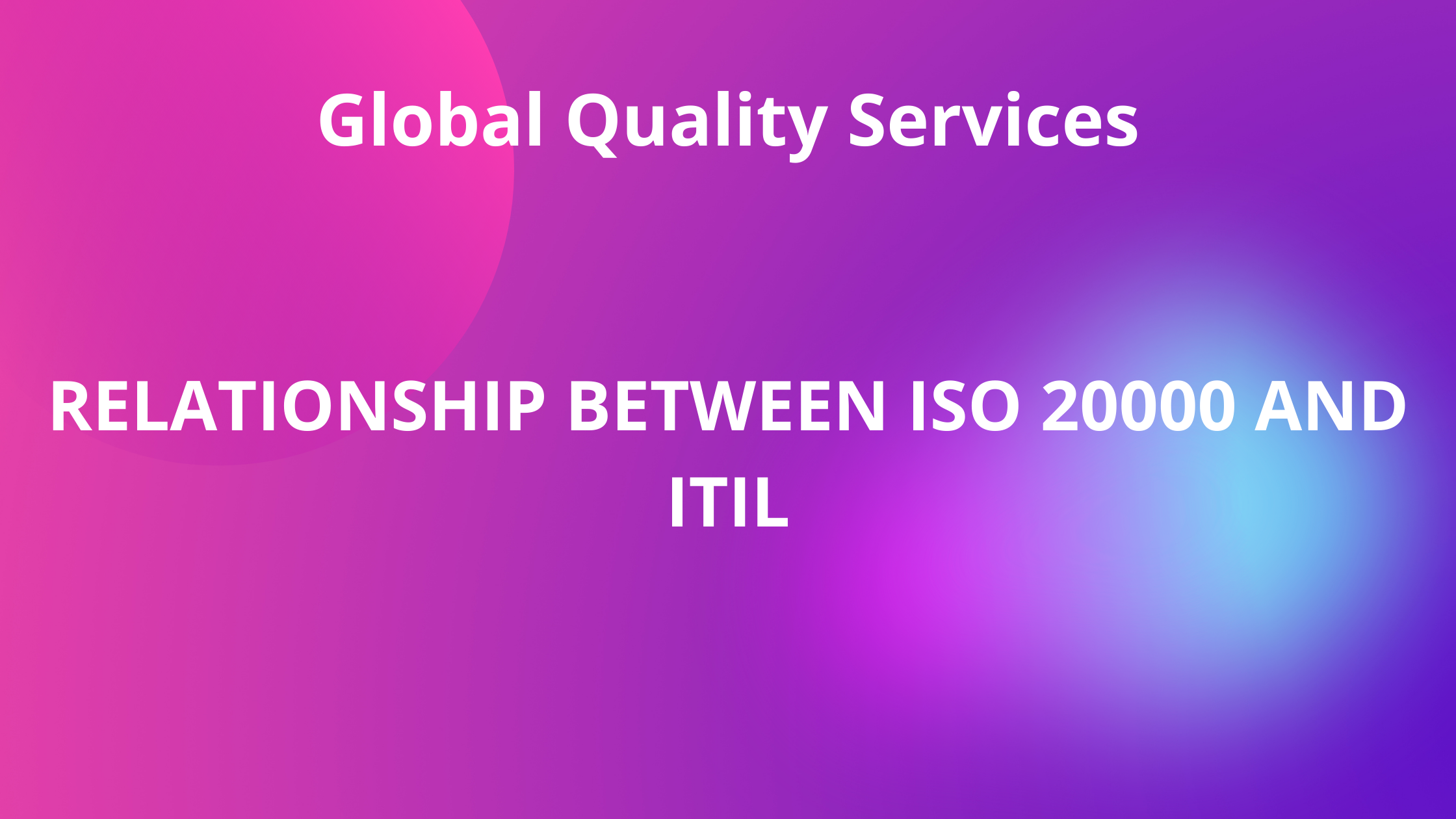 RELATIONSHIP BETWEEN ISO 20000 and ITIL