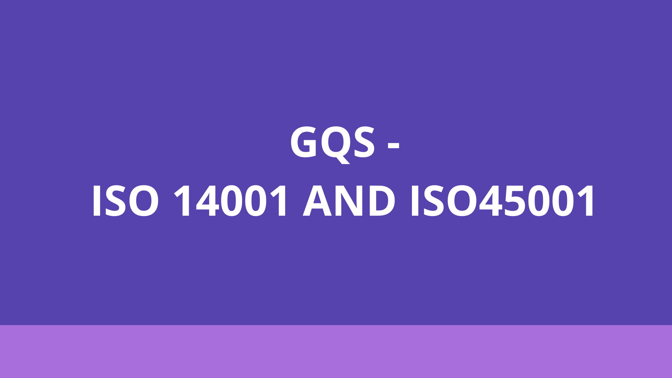 GQS : ISO 14001, ISO 45001 Implementation and Certification Initiative