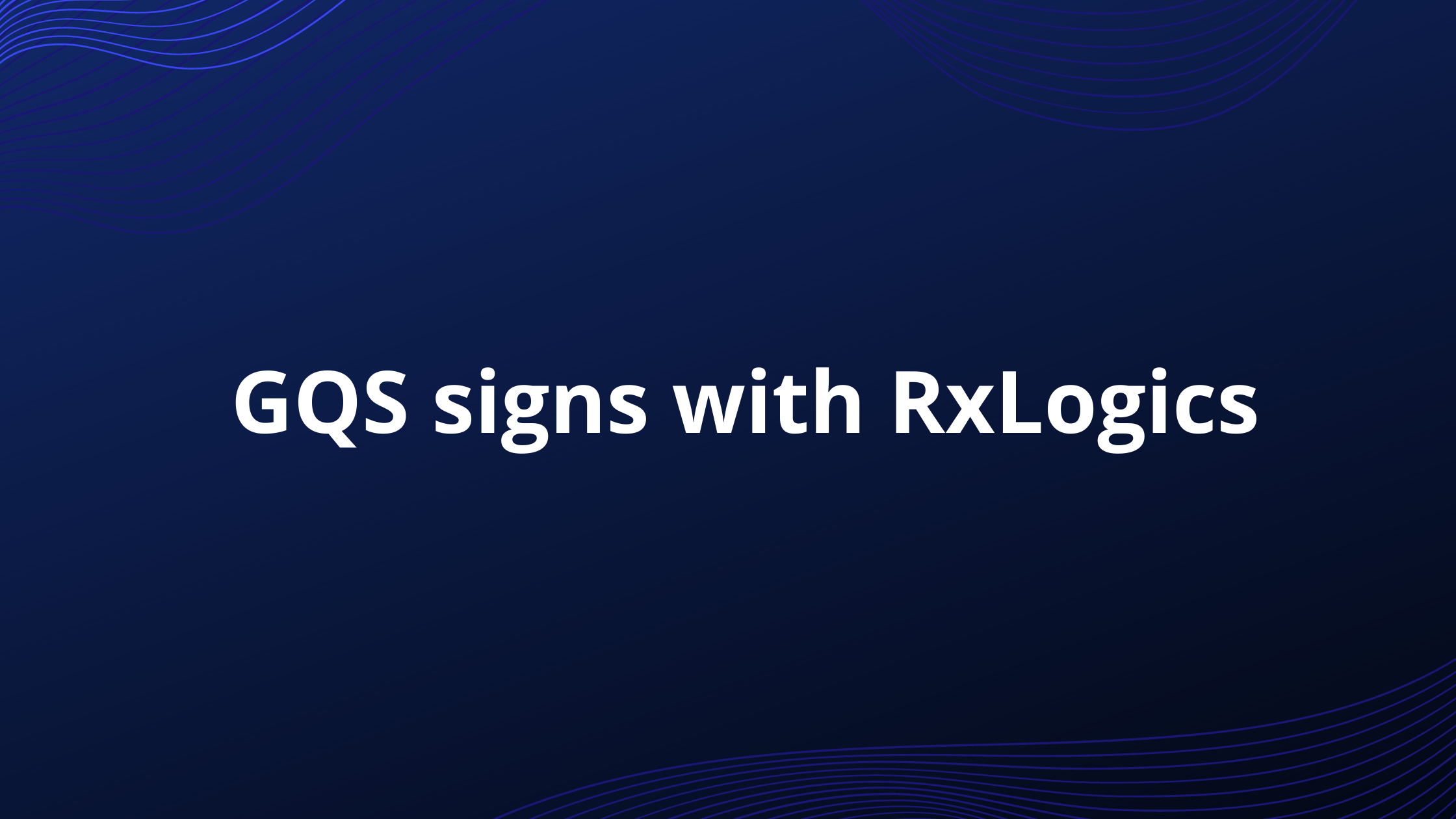 GQS signs with RxLogics large IT Company with its offices in US, India