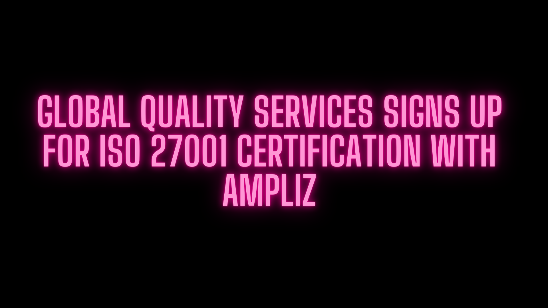 Global quality services signs up for ISO 27001 certification with Ampliz